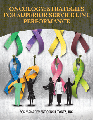 Oncology: Strategies for Superior Service Line Performance Jessica L Turgon