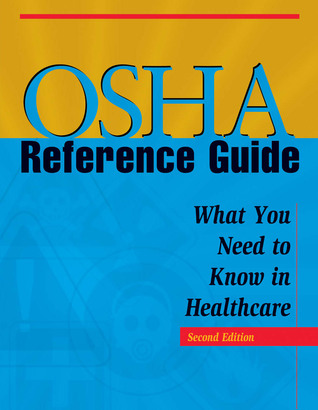 OSHA Reference Guide, Second Edition: What You Need to Know in Healthcare  by  HCPro, Inc.