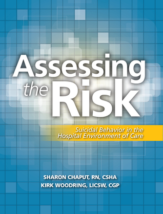 Assessing the Risk: Suicidal Behavior in the Hospital Environment of Care Sharon Chaput