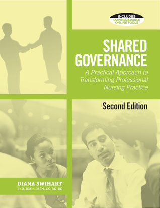 Shared Governance, Second Edition: A Practical Approach to Transform Professional Nursing Practice  by  Diana Swihart