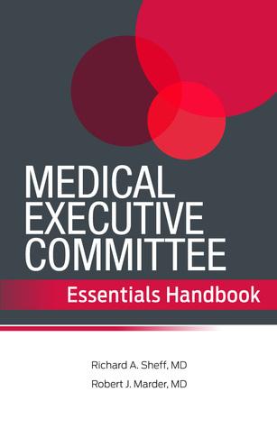 Medical Executive Committee Essentials Handbook Richard A. Sheff
