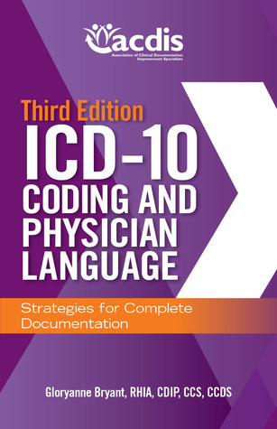 ICD-10 Coding and Physician Language: Strategies for Complete Documentation, Third Edition Gloryanne Bryant
