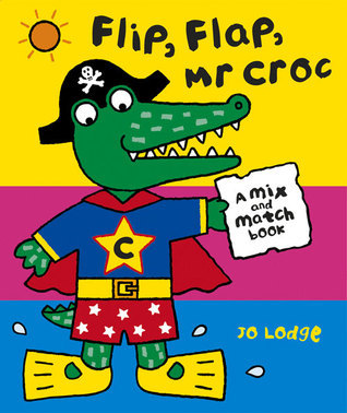 Flip, Flap, Mr Croc  by  Jo Lodge