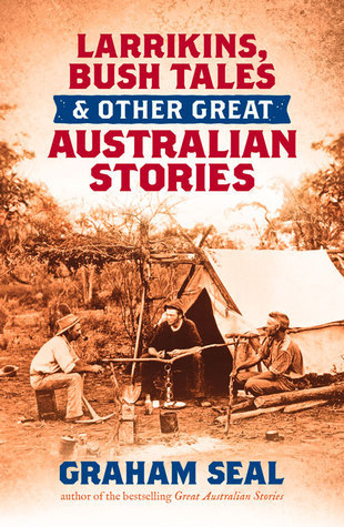 Larrikins, Bush Tales and Other Great Australian Stories Graham Seal