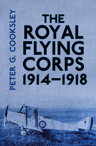 The Royal Flying Corps 1914-1918 Peter G. Cooksley