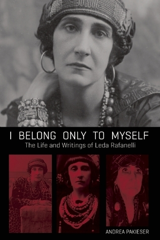 I Belong Only to Myself: The Life and Writings of Leda Rafanelli  by  Andrea Pakieser