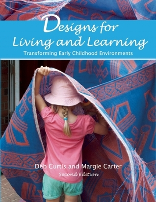 Designs for Living and Learning, Second Edition: Transforming Early Childhood Environments Deb Curtis
