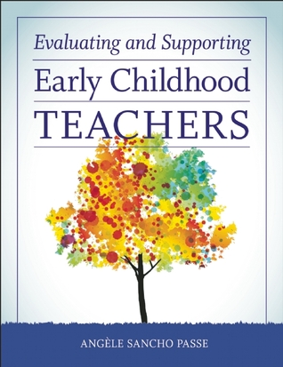 Evaluating and Supporting Early Childhood Teachers Angele Sancho Passe