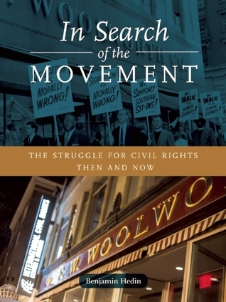 In Search of the Movement: The Struggle for Civil Rights Then and Now  by  Benjamin Hedin