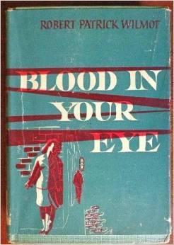 Blood In Your Eye Robert Patrick Wilmot