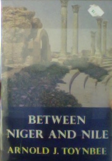 Between Niger and Nile  by  Arnold Joseph Toynbee