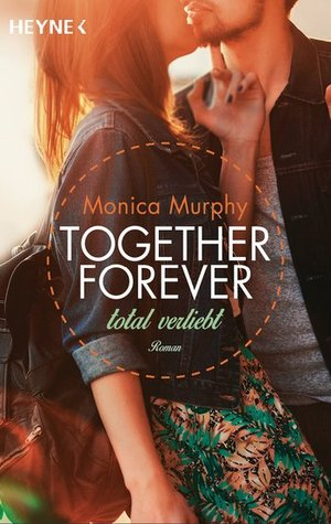 Together Forever - Total verliebt (One Week Girlfriend, #1)  by  Monica  Murphy