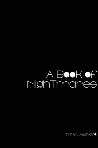 A Book of Nightmares: Additional Details in a Continuing Study Neil Azevedo