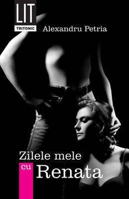 Zilele mele cu Renata  by  Alexandru Petria