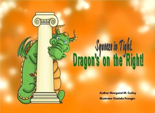 Squeeze in Tight. Dragons on the Right!  by  Margaret M. Curley