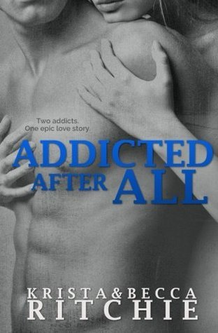Addicted After All (Addicted, #3)  by  Krista Ritchie