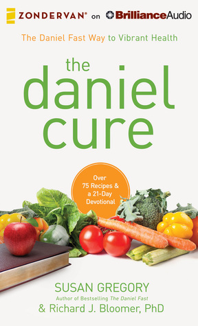 Daniel Cure, The: The Daniel Fast Way to Vibrant Health  by  Susan Gregory