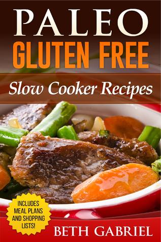 Paleo Gluten Free, Slow Cooker Recipes Beth Gabriel