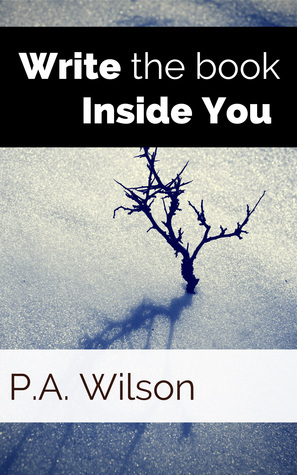 Write The Book Inside You  by  P.A.  Wilson
