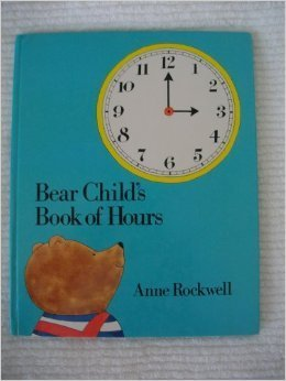 Bear Childs Book Of Hours  by  Anne F. Rockwell