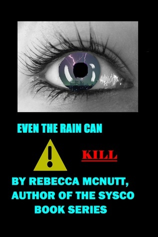 Even the Rain Can Kill: A Short Story Rebecca McNutt by Rebecca McNutt