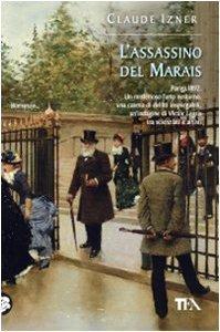 Lassassino del Marais: Unindagine di Victor Legris libraio investigatore Claude Izner