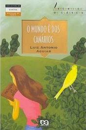 O Mundo é dos Canários  by  Luiz Antonio Aguiar