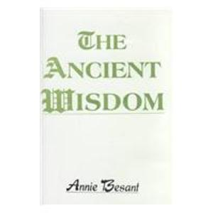 The Ancient Wisdom: An Outline of Theosophical Teachings  by  Annie Besant