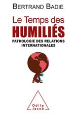 Le Temps des humiliés Bertrand Badie