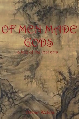 Of Men Made Gods (A Tale Of The Lost Arts, #0) Osman Welela