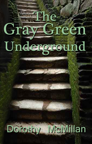 Gray Green Underground  by  Dorothy McMillan
