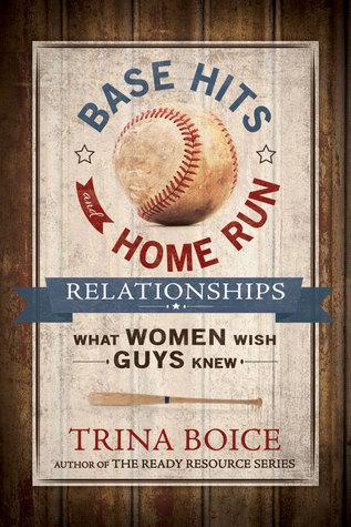 Base Hits and Home Run Relationships: What Women Wish Guys Knew Trina Boice