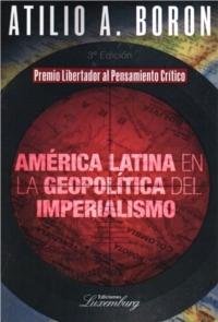 América Latina en la geopolítica del imperialismo  by  Atilio Boron