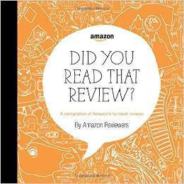 Did You Read That Review? A Compilation of Amazons Funniest Reviews Amazon Reviewers