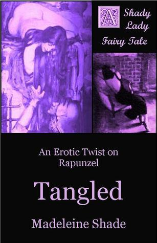 Tangled: An Erotic Twist on Rapunzel  by  Madeleine Shade