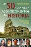 Os 50 Grandes Acontecimentos da História  by  Hugh Williams