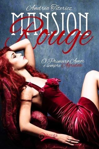 Mansion Rouge - O primeiro amor é sempre agridoce Andréa Titericz