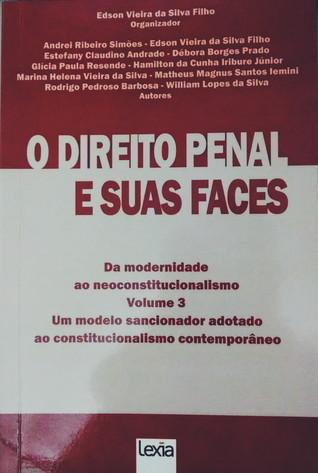 O Direito Penal e Suas Faces: Da modernidade ao Neoconstitucionalismo (Volume 3) Edson Vieira da Silva Filho