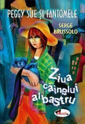 Ziua câinelui albastru (Peggy Sue et les fantômes, #1)  by  Serge Brussolo