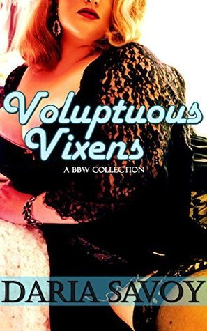 Voluptuous Vixens  by  Daria Savoy