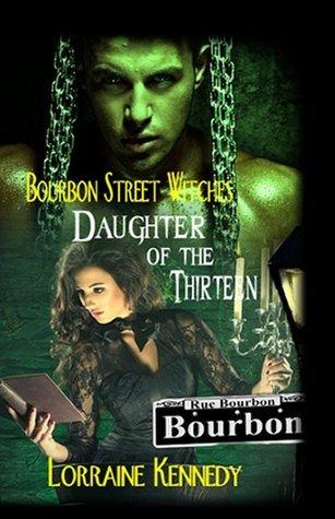Daughter of the Thirteen  (Bourbon Street Witches #1) Lorraine Kennedy