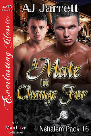 A Mate to Change For (Nehalem Pack #16)  by  A.J. Jarrett