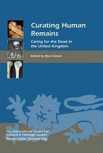 Curating Human Remains: Caring for the Dead in the United Kingdom  by  Myra Giesen