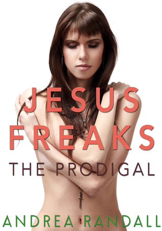 Jesus Freaks: The Prodigal (Jesus Freaks #2)  by  Andrea Randall