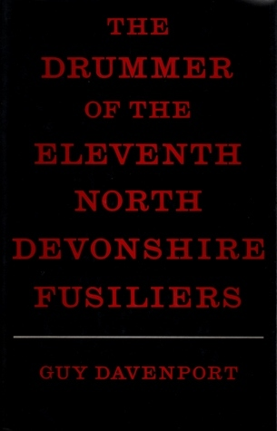 The Drummer of the Eleventh North Devonshire Fusiliers Guy Davenport