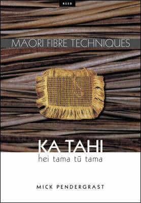 Ka Tahi: hei tama tu tama (Maori Fibre Techniques: A Resource Book for Maori Fibre Arts) Mick Prendergrast