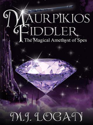 Maurpikios Fiddler: The Magical Amethyst of Spes M.J. Logan
