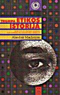 Trumpa etikos istorija: dorovės filosofijos istorija nuo Homero iki dvidešimto amžiaus Alasdair MacIntyre