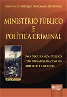 Ministério Público e Política Criminal: uma segurança pública compromissada com os Direitos Humanos Antonio Henrique Graciano Suxberger