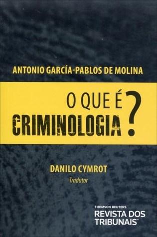 O que é criminologia? Antonio Garcia-Pablos de Molina